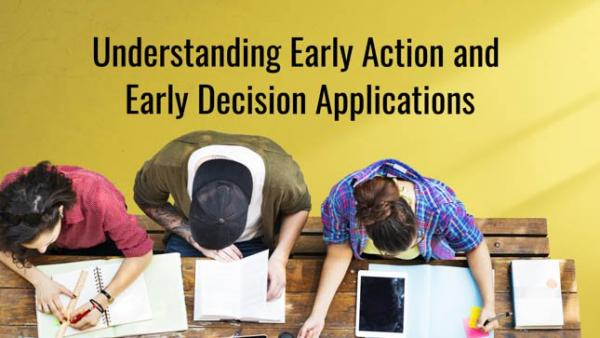 Understanding Early Action and Early Decisions Applications