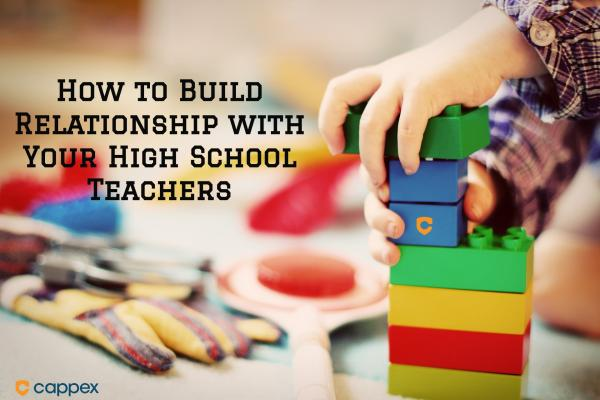 How to Build Relationships with Your High School Teachers