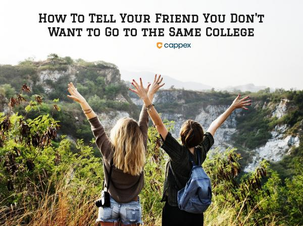 How to Tell Your Friend You Don't Want to Go to the Same College