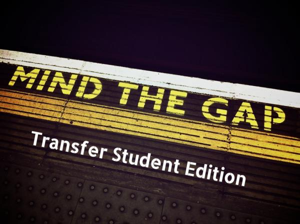 Mind the Gap: Transfer Student Edition