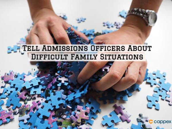 Tell Admissions Officers About Difficult Family Situations